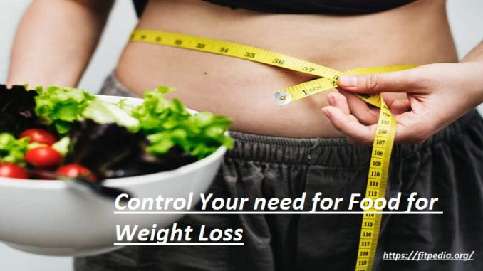 Control Your need for Food for Weight Loss